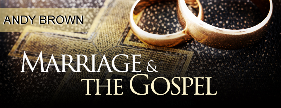 Sermon Marriage & the Gospel - Oxford Baptist Church